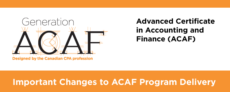 Advanced Certificate in Accounting and Finance (ACAF) Important Changes to ACAF Program Delivery